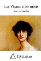 Les Vivants Et Les Morts, Paperback by Noailles, Anna de; FB Editions, Like N...