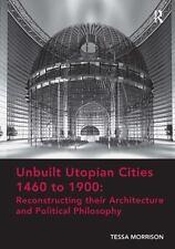 UNBUILT UTOPIAN CITIES, 1460 TO 1900 - MORRISON, TESSA - NEW HARDCOVER BOOK