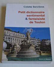 PETIT DICTIONNAIRE SENTIMENTAL & FANTAISISTE DE TOULON DE C. SERVIERES 2013 TBE