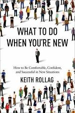 What to Do When You're New: How to Be Comfortable, Confident, and Successful in