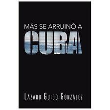 Ms Se Arruin a Cuba by Lzaro Guido Gonzlez (2013, Hardcover)