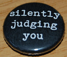 """SILENTLY JUDGING YOU"" 25MM / 1 INCH BUTTON BADGE HUMOUR FUNNY"