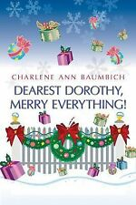 Dearest Dorothy, Merry Everything! 2006 by Baumbich, Charlene Ann 14 . EXLIBRARY