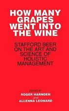 How Many Grapes Went into the Wine : Stafford Beer on the Art and Science of...