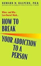How to Break Your Addiction to a Person by Howard M. Halpern (2003, Paperback)