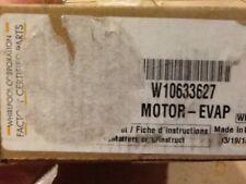 New OEM W10633627 WHIRLPOOL REFRIGERATOR EVAPORATOR FAN