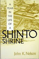A YEAR IN THE LIFE OF A SHINTO SHRINE - JOHN K. NELSON