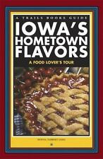 Trails Books Guide: Iowa's Hometown Flavors : A Food Lover's Tour by Donna...