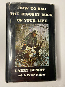 HOW TO BAG THE BIGGEST BUCK OF YOUR LIFE Larry Benoit Whitetail Deer 1st Edition