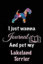 I Just Wanna Journal and Pet My Lakeland Terrier : Dog Notebooks, 6 X 9, 108.