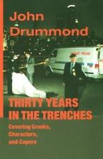 Thirty Years in the Trenches Covering Crooks, Characters and Capers