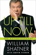 Up Till Now: The Autobiography by William Shatner, David Fisher