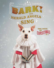 Bark! The Herald Angels Sing: Or, How a Dog Becomes a Christmas Card, Thorpe, Pe
