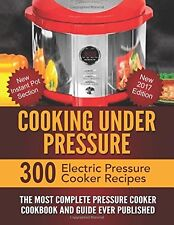 Cooking under Pressure : The Most Complete Pressure Cooker Cookbook and Guide...