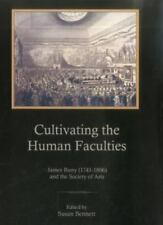 Cultivating the Human Faculties : James Barry, 1741-1806 and the Society of...