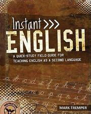 Instant English : A Quick-Study Field Guide for Teaching English as a Second...