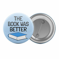 """The Book Was Better - Badge Button Pin 1.25"""" 32mm Books Lover Reading Book Club"""