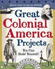 Great Colonial America Projects: You Can Build Yourself (Build It Yourself) by