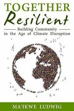 Together Resilient : Building Community in the Age of Climate Disruption by Ma'i