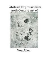Abstract Expressionism 20th Century Art of Von Allen: Forward by Ruth Kligman
