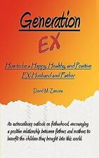 Generation Ex: How to Be a Happy, Healthy, and Positive Ex-Husband and Father (P