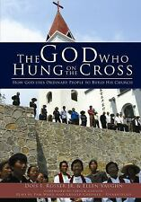 The God Who Hung on the Cross : How God Uses Ordinary People to Build His Church