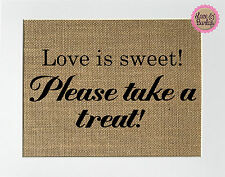5x7 Love Is Sweet! Please Take A Treat / Burlap Print Sign UNFRAMED / Candy Bar