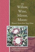 Willow, Wine, Mirror, Moon: Women's Poems from Tang China (Lannan Translations