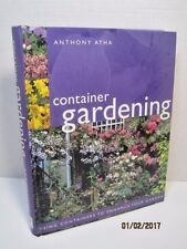 Container Gardening: Using Containers To Enhance Your Garden by Anthony Atha