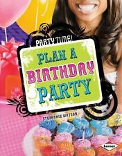 Plan a Birthday Party (Party Time!) by Stephanie Watson