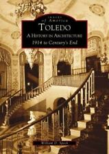 Toledo: A History in Architecture 1914 to Century's End   (OH)  (Images of