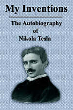 My Inventions: The Autobiography of Nikola Tesla by