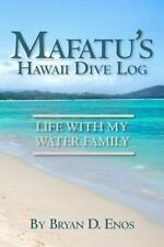 Mafatu's Hawaii Dive Log : Life with My Water Family by Bryan D. Enos (2010,...