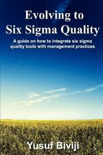 Evolving to Six Sigma Quality : A Guide on How to Integrate Six Sigma Quality...