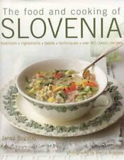 Food and Cooking of Slovenia : Traditions, Ingredients, Tastes, Techniques, o...