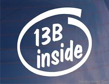 13B INSIDE Novelty Car/Window/Bumper Sticker - Ideal For Mazda RX7 Rotary Engine