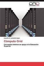 Cómputo Grid: Conceptos básicos en apoyo a la Educación Superior (Spanish Editio