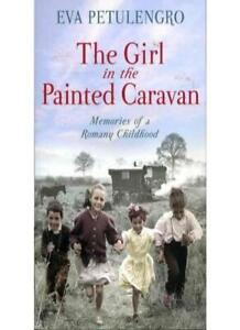 THE GIRL IN THE PAINTED CARAVAN : MEMORIES OF A ROMANY CHILDHOOD By Eva Petrule