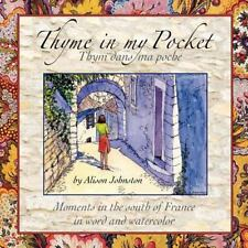 Thyme in My Pocket : Moments in the South of France in Word and Watercolor by...
