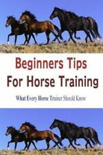 Beginners Tips for Horse Training (Paperback or Softback)