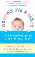 Beyond Ava & Aiden: The Enlightened Guide to Naming Your Baby by Linda Rosenkran