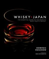 Whisky Japan : The Essential Guide to the World's Most Exotic Whisky, Hardcov...