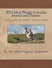 2013 Ideal Weight Calendar Journal and Planner: with a Calorie Cash™ Calorie Cha