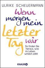 Wenn morgen mein letzter Tag wär von Ulrike Scheuermann (2013, Taschenbuch)