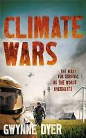 NEW Climate Wars: The Fight for Survival as the World Overheats by Gwynne Dyer