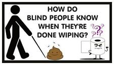 Fridge Magnet: How Do BLIND PEOPLE Know When They're Done Wiping? (Toilet Humor)
