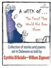 A WEEK of.. The Pencil That Would Not Draw Noses; Stories/Poems Set in Delaware
