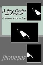 A Face Oculta Do Sucesso : O Sucesso Mora Ao Lado by jbcampos campos (2016,...