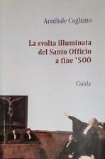 ANNIBALE COGLIANO LA SVOLTA ILLUMINATA DEL SANTO OFFICIO A FINE '500 GUIDA 2006