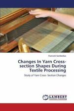 Changes in Yarn Cross-Section Shapes During Textile Processing by Narkhedkar...